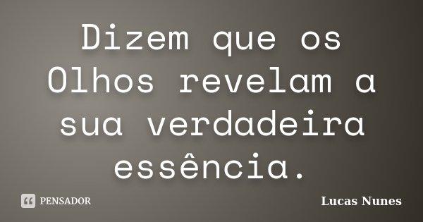 Dizem que os Olhos revelam a sua verdadeira essência.... Frase de Lucas Nunes.