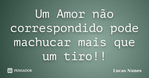 Um Amor Não Correspondido Pode Machucar Lucas Nunes
