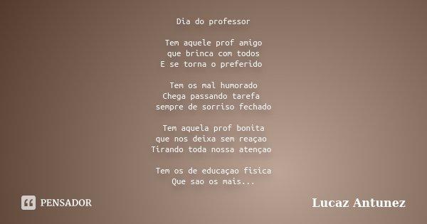 Dia Do Professor Tem Aquele Prof Amigo Lucaz Antunez