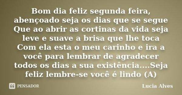 Bom Dia Feliz Segunda Feira Abençoado Lucia Alves
