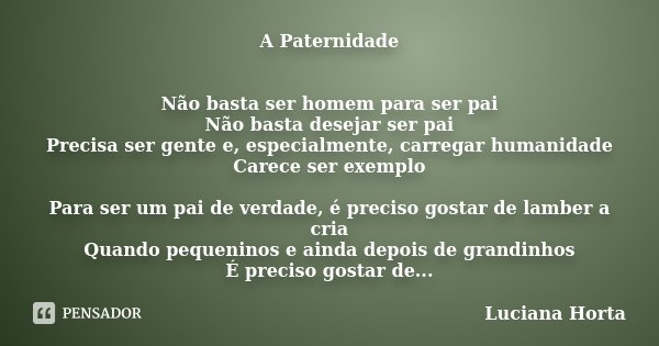 A Paternidade Não Basta Ser Homem Para Luciana Horta