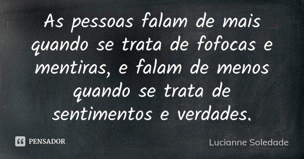 As Pessoas Falam De Mais Quando Se Trata... Lucianne Soledade