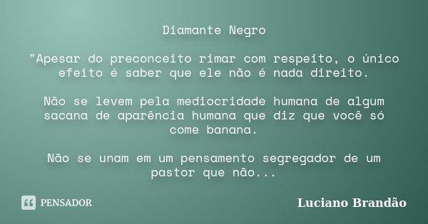 """Sabedoria é Saber Que Eu Não Sou Nada O Amor é Saber Que: Diamante Negro """"Apesar Do... Luciano Brandão"""