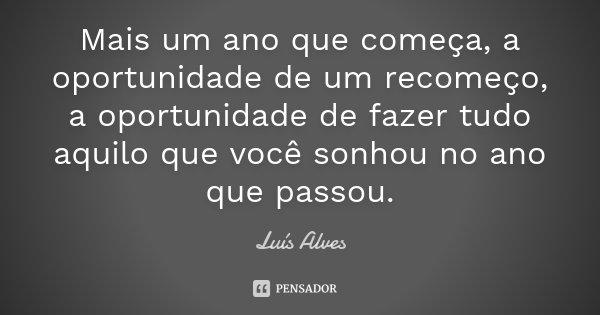 10 Frases Sobre Recomeço Para Comemorar O Início De Um: Mais Um Ano Que Começa, A Oportunidade... Luis Alves