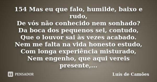 154 Mas Eu Que Falo Humilde Baixo E Luís De Camões