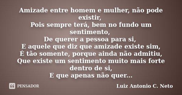 Amizade Entre Homem E Mulher Não Pode Luiz Antonio C Neto