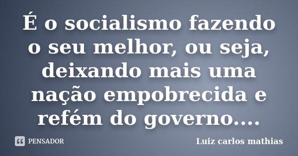 É o socialismo fazendo o seu melhor, ou seja, deixando mais uma nação empobrecida e refém do governo....... Frase de Luiz Carlos Mathias.