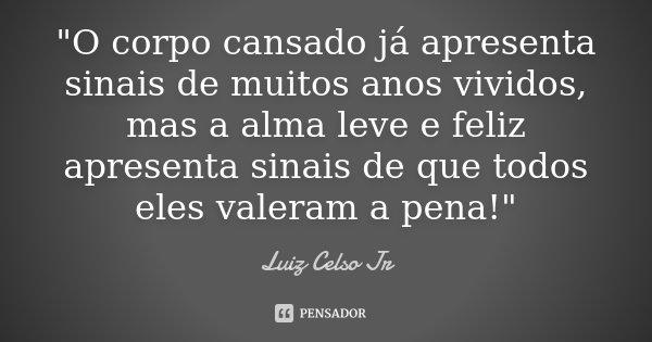 O corpo cansado já apresenta... Luiz Celso Jr - Pensador