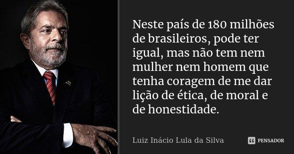 Neste País De 180 Milhões De Luiz Inácio Lula Da Silva
