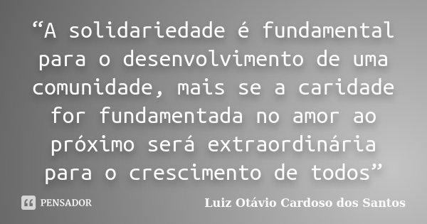 A Solidariedade é Fundamental Para O Luiz Otávio Cardoso Dos