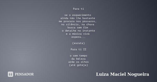 Ainda NÃo Me Esqueci De Ti: Para Ti Se O Esquecimento Ainda Não Lhe... Luiza Maciel