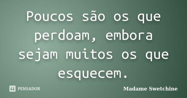 Poucos são os que perdoam, embora sejam muitos os que esquecem.... Frase de Madame Swetchine.