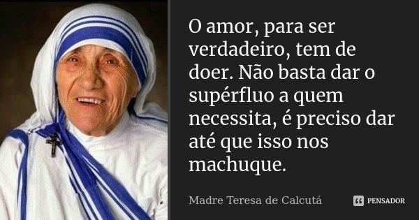 O Amor Para Ser Verdadeiro Tem De Madre Teresa De Calcuta