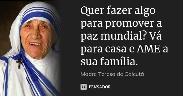 Quer Fazer Algo Para Promover A Paz Madre Teresa De Calcutá