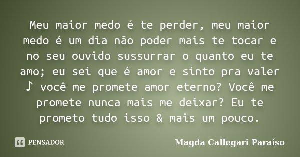 Meu Maior Medo é Te Perder Meu Maior Magda Callegari Paraíso