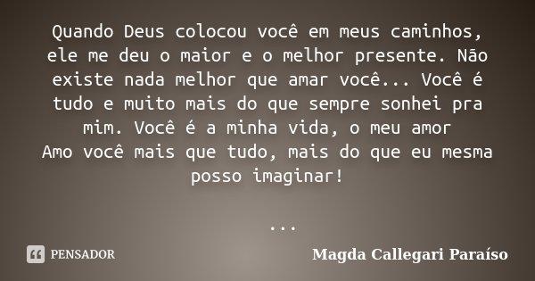 Quando Deus Colocou Você Em Meus Magda Callegari Paraíso