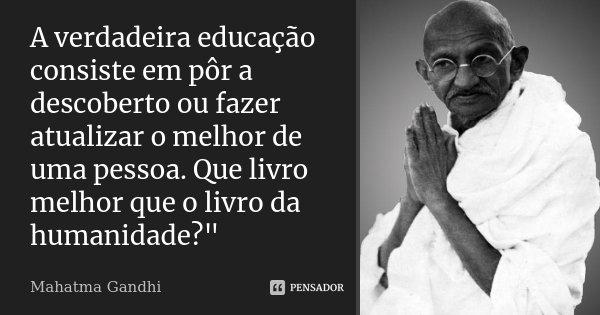 A Verdadeira Educação Consiste Em Pôr Mahatma Gandhi