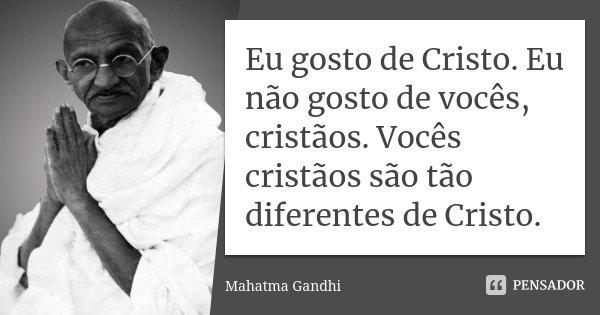 Eu Gosto De Cristo. Eu Não Gosto De... Mahatma Gandhi