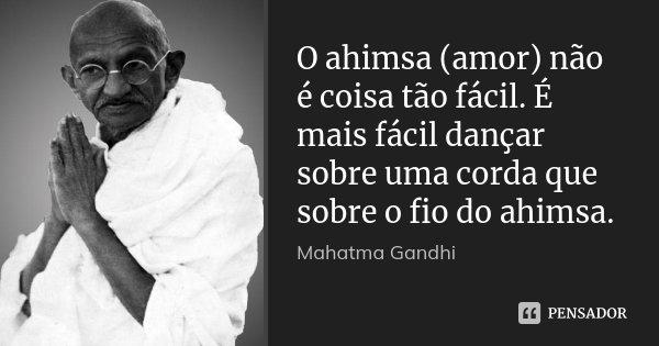 O Ahimsa Amor Não é Coisa Tão Mahatma Gandhi