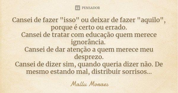 """Frases Sobre Certo E Errado: Cansei De Fazer """"isso"""" Ou... Mallu Moraes"""