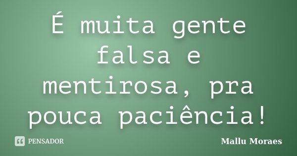 é Muita Gente Falsa E Mentirosa Pra Mallu Moraes