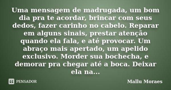 Uma Mensagem De Madrugada Um Bom Dia Mallu Moraes