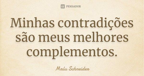 Minhas contradições são meus melhores complementos.... Frase de Malu  Schneider.