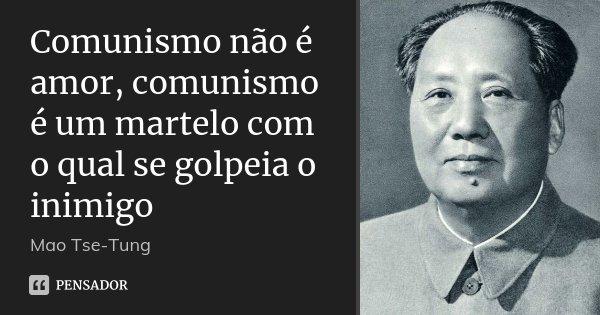 [Imagem: mao_tse_tung_comunismo_nao_e_amor_comuni...860oq7.jpg]