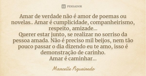 Poema Para Pessoa Amada: Amar De Verdade Não é Amor De Poemas... Marcelle Figueiredo
