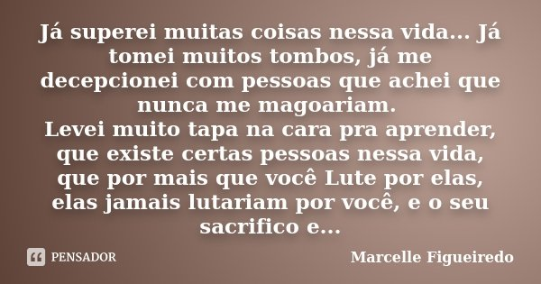 Já Superei Muitas Coisas Nessa Vida...... Marcelle Figueiredo