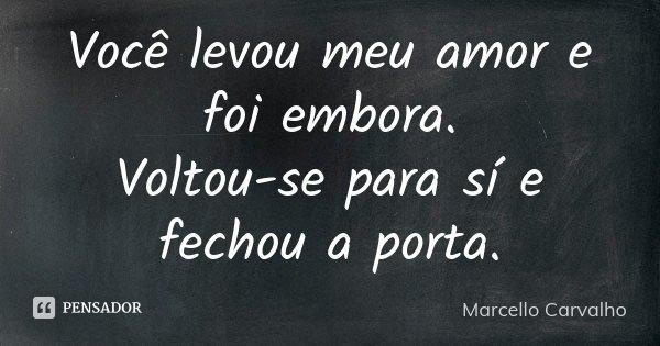 Você Levou Meu Amor E Foi Embora Marcello Carvalho