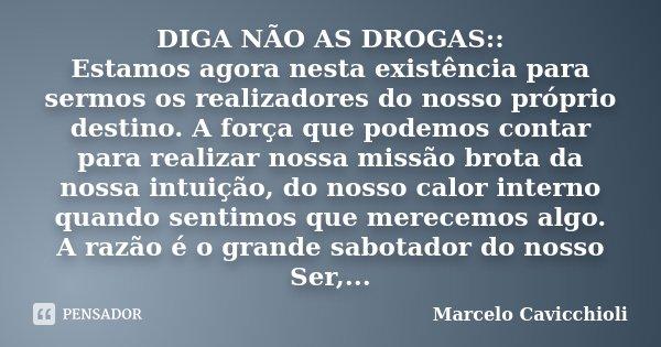Diga As Pessoas Enquanto Elas São Importantes: DIGA NÃO AS DROGAS:: Estamos Agora... Marcelo Cavicchioli