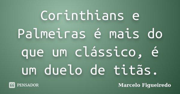 Corinthians E Palmeiras é Mais Do Que Marcelo Figueiredo