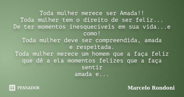 Toda Mulher Merece Ser Amada Toda Marcelo Rondoni