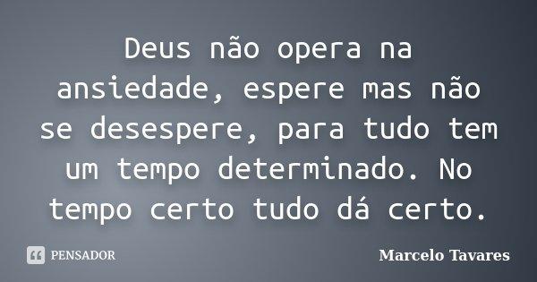 Deus Não Opera Na Ansiedade Espere Mas Marcelo Tavares