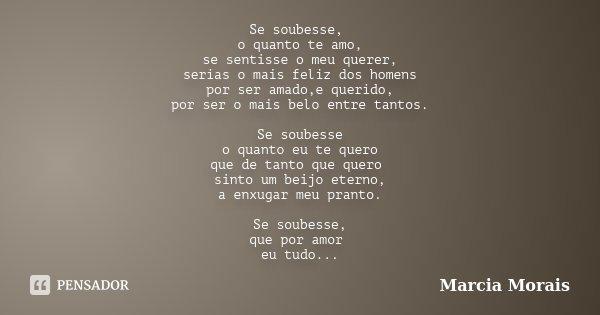 Se O Tempo Soubesse O Quanto Eu Te Amo: Se Soubesse, O Quanto Te Amo, Se... Marcia Morais