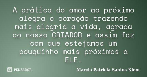 A Pratica Do Amor Ao Proximo Alegra O Marcia Patricia Santos Klem