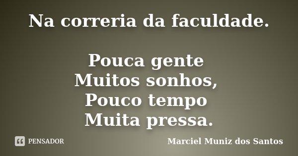 Na Correria Da Faculdade Pouca Gente Marciel Muniz Dos