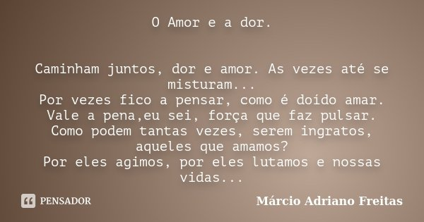 O Amor E A Dor Caminham Juntos Dor E Marcio Adriano Freitas