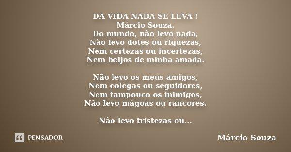 Da Vida Nada Se Leva Márcio Souza Do Marcio Souza