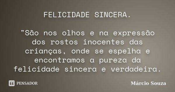 """FELICIDADE SINCERA. """"São nos olhos e na expressão dos rostos inocentes das crianças, onde se espelha e encontramos a pureza da felicidade sincera e verdade... Frase de Márcio Souza."""