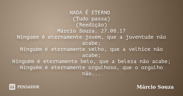 Nada é Eterno Tudo Passa Reedição Marcio Souza