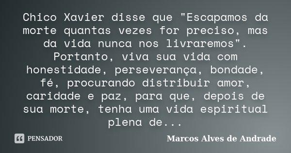 Chico Xavier Disse Que Escapamos Marcos Alves De Andrade