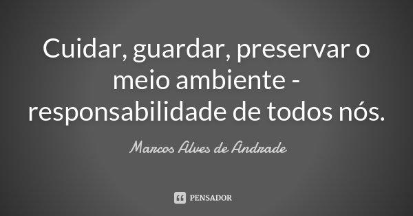 Cuidar Guardar Preservar O Meio Marcos Alves De Andrade