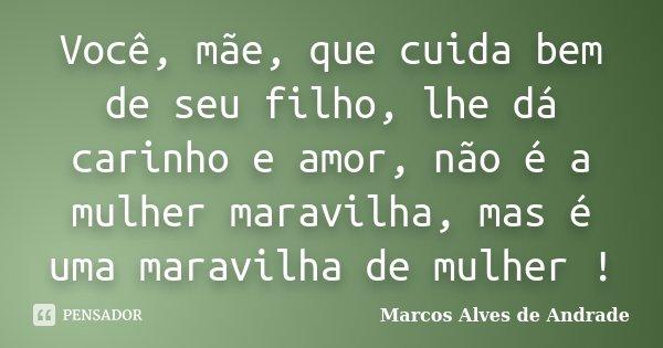 Você Mãe Que Cuida Bem De Seu Filho Marcos Alves De Andrade