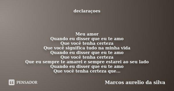 Declaraçoes Meu Amor Quando Eu Disser Marcos Aurelio Da Silva