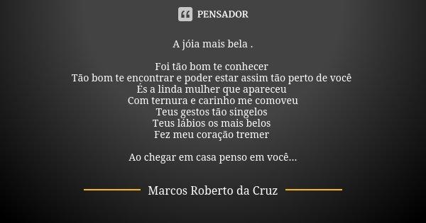 A Jóia Mais Bela Foi Tão Bom Te Marcos Roberto Da Cruz
