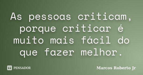 As Pessoas Criticam Porque Criticar é Marcos Roberto Jr