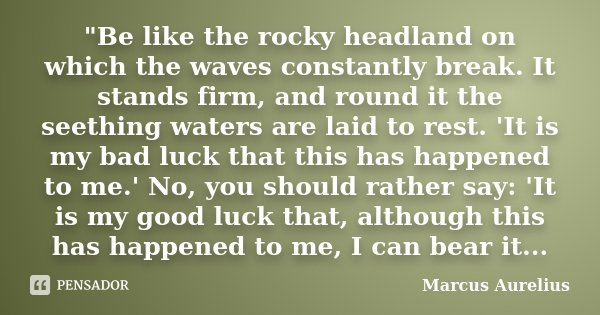 Be Like The Rocky Headland On Marcus Aurelius