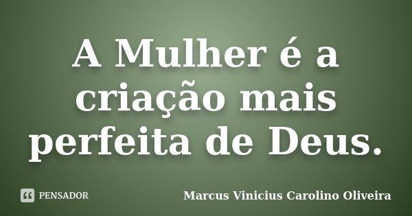 A Mulher é A Criação Mais Perfeita De Marcus Vinicius Carolino